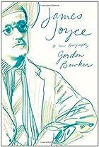 James Joyce: a new biography by Gordon…