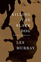 Killing the Black Dog: A Memoir of…