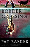 Barker, Pat: Border Crossing