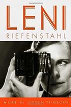 Leni Riefenstahl: A Life by Jürgen Trimborn
