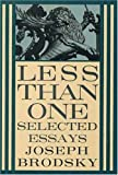 Brodsky, Joseph: Less Than One: Selected Essays