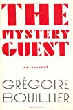 Bouillier, Gregoire: The Mystery Guest
