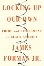 Locking Up Our Own: Crime and Punishment in…