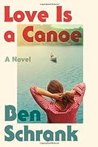 Love Is a Canoe by Ben Schrank