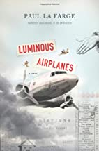 Luminous Airplanes: A Novel by Paul La Farge