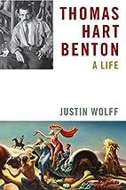 Thomas Hart Benton: A Life by Justin Wolff