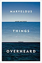 Marvelous Things Overheard: Poems by Ange…