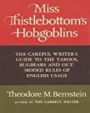Bernstein, Theodore M.: Miss Thistlebottom's Hobgoblins: The Careful Writer's Guide to the Taboos, Bugbears and Outmoded Rules of English Usage