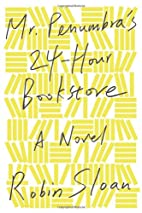 Mr. Penumbra's 24-Hour Bookstore by…