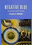 Charles Wright: Negative Blue: Selected Later Poems