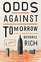 Odds Against Tomorrow: A Novel by Nathaniel…