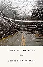 Once in the West: Poems by Christian Wiman