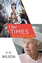 Our Times: The Age of Elizabeth II by A. N.…