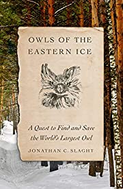 Owls of the Eastern Ice: A Quest to Find and…
