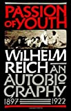 Reich, Wilhelm: Passion of Youth: An Autobiography, 1897-1922