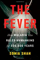 The Fever: How Malaria Has Ruled Humankind…