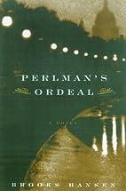 Perlman's Ordeal by Brooks Hansen