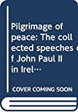 John Paul II: Pilgrimage of peace: The collected speeches of John Paul II in Ireland and the United States