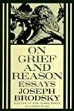 Brodsky, Joseph: On Grief and Reason: Essays