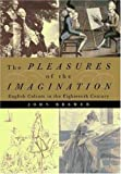 Brewer, John: Pleasures of the Imagination: English Culture in the Eighteenth Century
