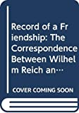 Reich, Wilhelm: Record of a friendship: The correspondence between Wilhelm Reich and A.S. Neill, 1936-1957