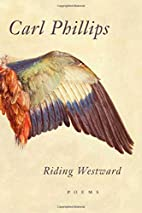 Riding Westward: Poems by Carl Phillips