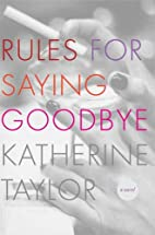 Rules for Saying Goodbye: A Novel by…
