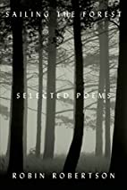 Sailing the Forest: Selected Poems by Robin…