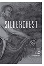 Silverchest: Poems by Carl Phillips