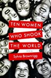 Brownrigg, Sylvia: Ten Women Who Shook the World