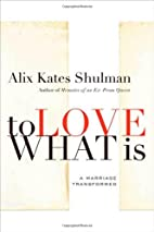 To Love What Is: A Marriage Transformed by…