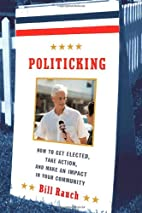 Politicking: How to Get Elected, Take…