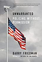Unwarranted: Policing Without Permission by…