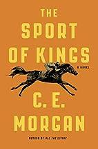 The Sport of Kings: A Novel by C. E. Morgan