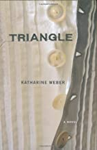 Triangle: A Novel by Katharine Weber