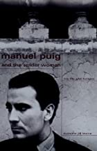 Manuel Puig and the Spider Woman : His Life…