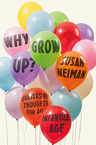 why-grow-up-subversive-thoughts-for-an-infantile-age