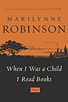 When I Was a Child I Read Books: Essays by…