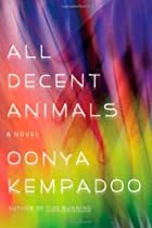 All Decent Animals: A Novel by Oonya…