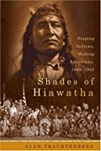 Shades of Hiawatha: Staging Indians, Making…