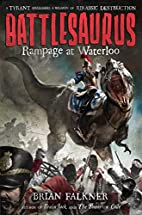 Battlesaurus: Rampage at Waterloo by Brian…