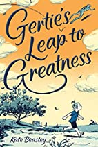 Gertie's Leap to Greatness by Kate…