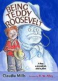 Mills, Claudia: Being Teddy Roosevelt