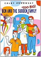 Ben and the Sudden Too-Big Family by Colby…