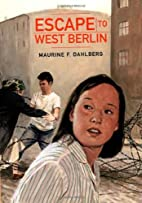 Escape to West Berlin by Maurine F. Dahlberg