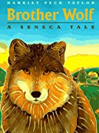 Brother Wolf: A Seneca Tale by Harriet Peck…