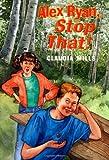 Mills, Claudia: Alex Ryan, Stop That!