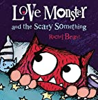 Love Monster and the Scary Something by…