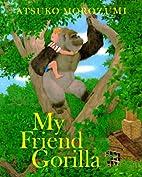 My Friend Gorilla by Atsuko Morozumi