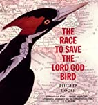The Race to Save the Lord God Bird (The…